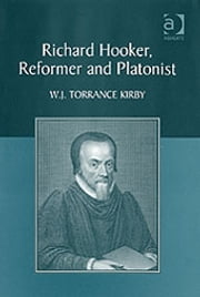 Richard Hooker, Reformer and Platonist ebook by Professor W J Torrance Kirby