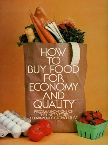 How to Buy Food for Economy and Quality eBook by U.S. Dept. of Agriculture