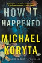How It Happened ebook by Michael Koryta