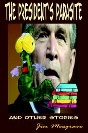 The President's Parasite and Other Stories ebook by Jim Musgrave