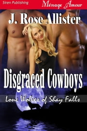 Disgraced Cowboys ebook by J. Rose Allister