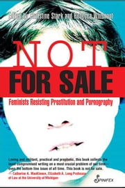 Not For Sale: Feminists Resisting Prostitution and Pornography ebook by Whisnant, Rebecca