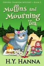 Muffins and Mourning Tea (Oxford Tearoom Mysteries ~ Book 5) ebook by H.Y. Hanna