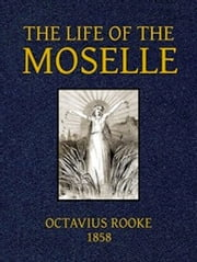The Life of the Moselle (Illustrated) ebook by Octavius Rooke
