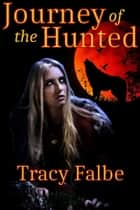 Journey of the Hunted ebook by Tracy Falbe