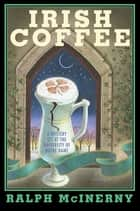 Irish Coffee - A Mystery Set at the University of Notre Dame ebook by Ralph McInerny