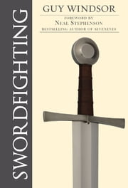 Swordfighting, for Writers, Game Designers, and Martial Artists ebook by Guy Windsor, Neal Stephenson