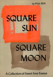 Square Sun Square Moon - A Collection of Sweet Sour Essays ebook by Paul Reps