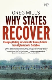 Why States Recover - Changing Walking Societies into Winning Nations  from Afghanistan to Zimbabwe ebook by Greg Mills