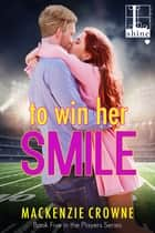 To Win Her Smile eBook by Mackenzie Crowne
