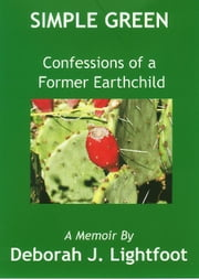 Simple Green: Confessions of a Former Earthchild ebook by Deborah J. Lightfoot