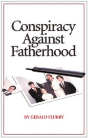 Conspiracy Against Fatherhood - Society attacks fatherhood ebook by Gerald Flurry, Philadelphia Church of God