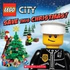 LEGO City: Save This Christmas! ebook by Rebecca McCarthy, Jason J. May
