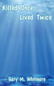 Killed Once, Lived Twice ebook by Gary Whitmore