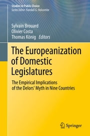 The Europeanization of Domestic Legislatures - The Empirical Implications of the Delors' Myth in Nine Countries ebook by Sylvain Brouard,Olivier Costa,Thomas König