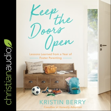 Keep the Doors Open - Lessons Learned from a Year of Foster Parenting audiobook by Kristin Berry