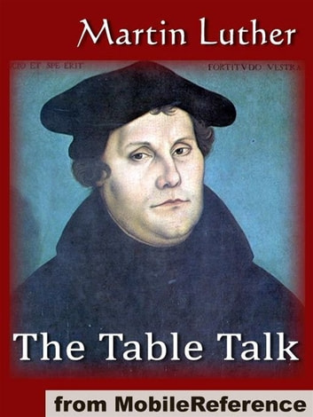 The Table Talk (Mobi Classics) ebook by Martin Luther,William Hazlitt (Translator)