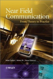 Near Field Communication (NFC) - From Theory to Practice ebook by Vedat Coskun,Kerem Ok,Busra Ozdenizci