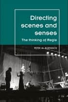 Directing scenes and senses - The thinking of Regie eBook by Peter Boenisch, Maria M. Delgado, Maggie B. Gale,...