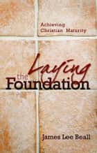 Laying The Foundation eBook by James Lee Beall