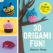 3D Origami Fun! - 25 Fantastic, Foldable Paper Projects ebook by Stephanie Martyn