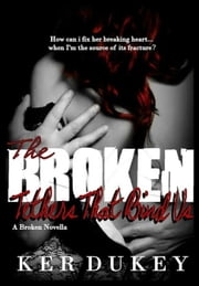 The Broken Tethers That Bind Us ebook by Ker Dukey