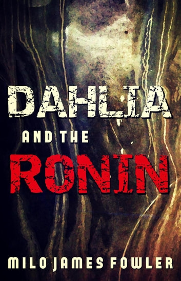 Dahlia and the Ronin ebook by Milo James Fowler