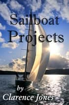 Sailboat Projects ebook by Clarence Jones