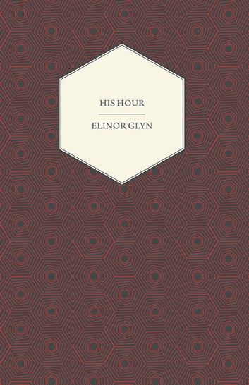 His Hour ebook by Elinor Glyn
