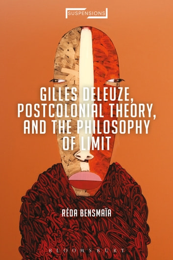 Gilles Deleuze, Postcolonial Theory, and the Philosophy of Limit eBook by Réda Bensmaïa
