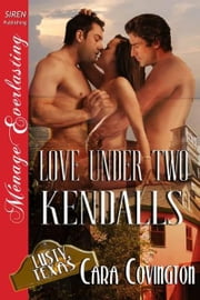 Love Under Two Kendalls ebook by Covington, Cara