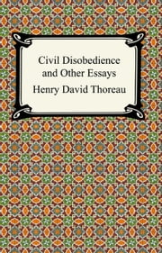 Civil Disobedience and Other Essays (The Collected Essays of Henry David Thoreau) ebook by Henry David Thoreau