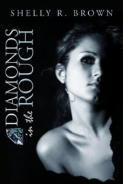 Diamonds in the Rough ebook by Shelly R. Brown
