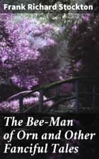 The Bee-Man of Orn and Other Fanciful Tales ebook by Frank Richard Stockton