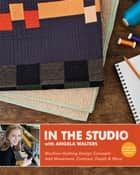 In the Studio with Angela Walters - Machine-Quilting Design Concepts - Add Movement, Contrast, Depth & More ebook by Angela Walters