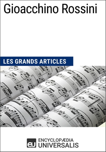 Gioacchino Rossini - Les Grands Articles d'Universalis ebook by Encyclopaedia Universalis
