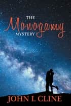 The Monogamy Mystery - Natural/Unnatural? ebook by John I. Cline