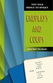 Test Your Bridge Technique Series 6: Endplays and Coups ebook by David Bird, Tim Bourke
