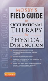 Mosby's Field Guide to Occupational Therapy for Physical Dysfunction ebook by Mosby