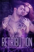 Retribution: Redemption Series Book III ebook by R.K. Ryals