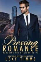 Pressing Romance - Managing the Billionaire, #5 ebook by