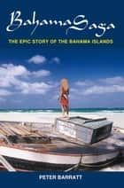 Bahama Saga - The Epic Story of the Bahama Islands ebook by