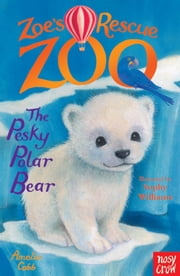 Zoe's Rescue Zoo: The Pesky Polar Bear ebook by Amelia Cobb,Sophy Williams
