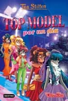 Top model por un día - Vida en Ratford 12 ebook by Tea Stilton, Helena Aguilà