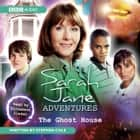 The Sarah Jane Adventures The Ghost House audiobook by Stephen Cole