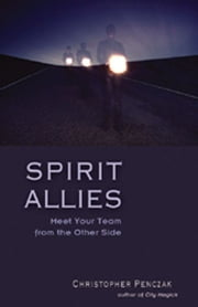 Spirit Allies: Meet Your Team from the Other Side ebook by Christopher Penczak