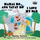 Mahal Ko ang Tatay Ko I Love My Dad (Filipino Book for Kids Bilingual) - Tagalog English Bilingual Collection eBook by Shelley Admont, S.A. Publishing