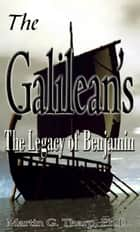 The Galileans: the Legacy of Benjamin ebook by Dr. Martin G Tharp PhD