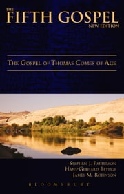 The Fifth Gospel (New Edition) - The Gospel of Thomas Comes of Age ebook by Stephen J. Patterson, Hans-Gebhard Bethge, James M. Robinson