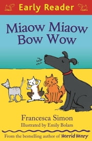 Miaow Miaow Bow Wow (Early Reader) ebook by Francesca Simon,Emily Bolam